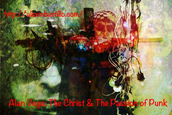 Alan Vega - The Christ & The Passion of Punk Portrait