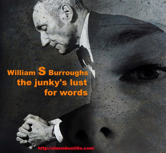 William s Burroughs and the junky's lust for words